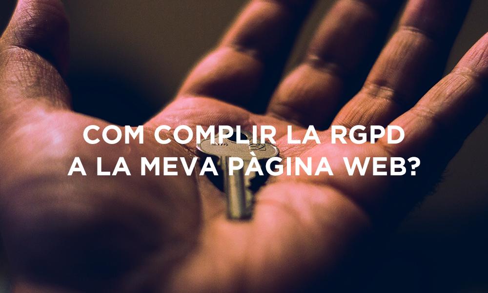 Com complir la llei RGPD a la meva pàgina webLa RGPD es la nueva normativa europea para la protección de datos personales. Adaptarse te es imprescindible para todas las empresas de la Unión Europea. Te explicamos los puntos más importantes para las páginas web de pequeñas y medianas empresas. Consigue cumplirla de manera fácil con estos simples pasos.